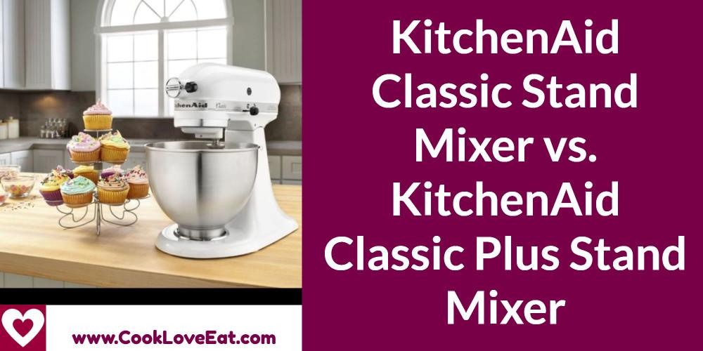 Kitchenaid Classic Stand Mixer Vs Kitchenaid Classic Plus Stand Mixer